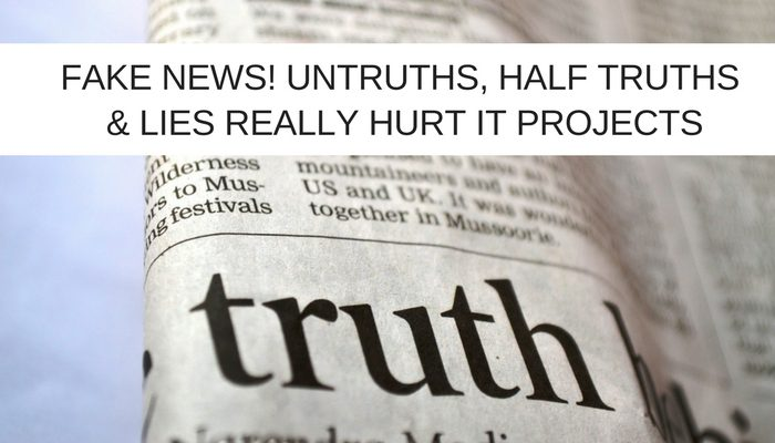 Fake news! How untruths, half truths and lies really hurt IT projects