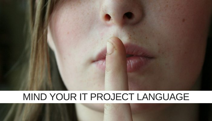 If, buts and maybes. Mind your IT Project language