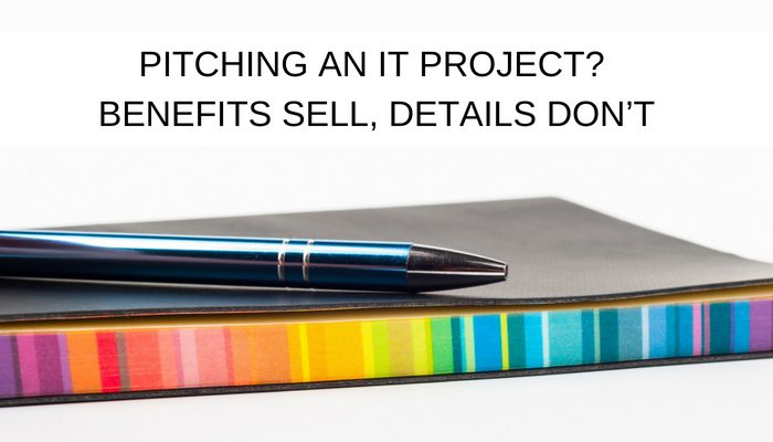 Pitching an IT project? Benefits sell, details don't