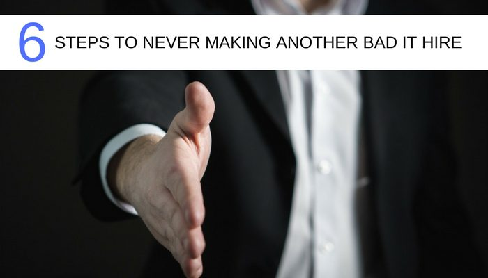6 steps to never making another bad hire